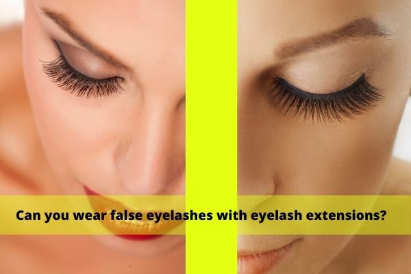 Can you wear false eyelashes with eyelash extensions?
